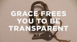 grace frees you to be transparent